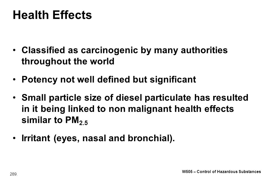 Health Effects Classified as carcinogenic by many authorities throughout the world. Potency not well defined but significant.