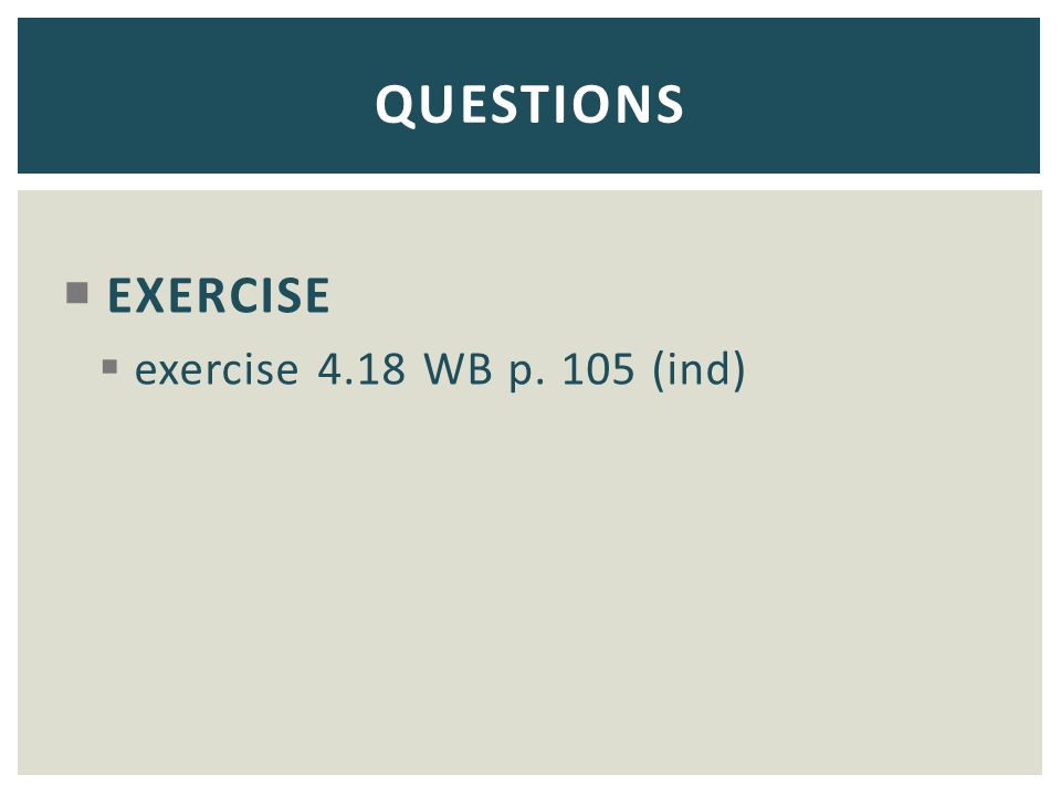 QUESTIONS EXERCISE exercise 4.18 WB p. 105 (ind)