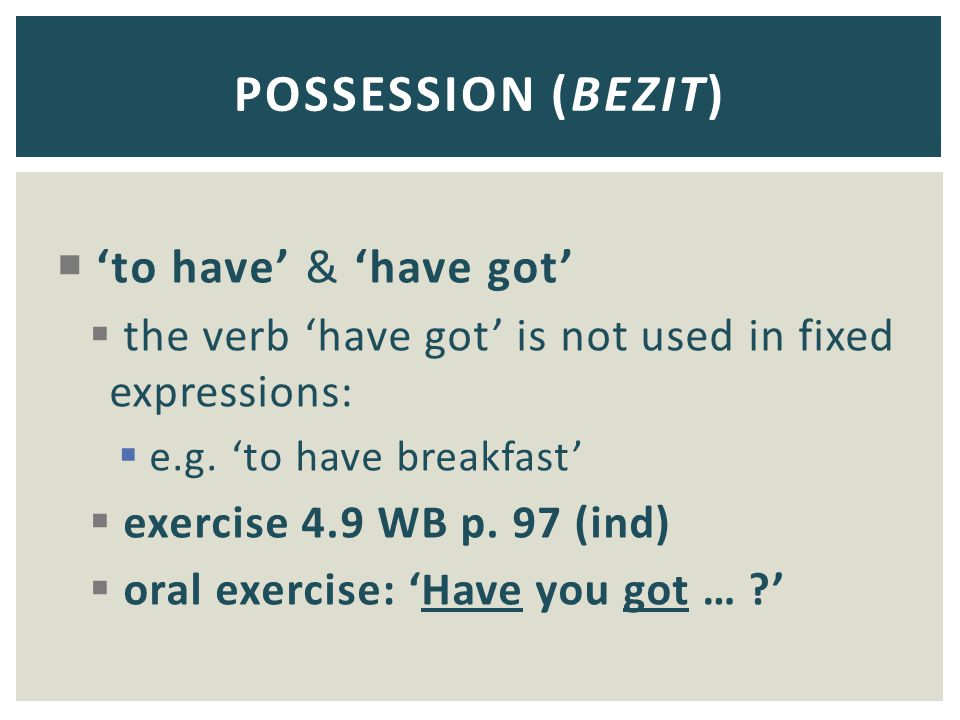 POSSESSION (BEZIT) 'to have' & 'have got'