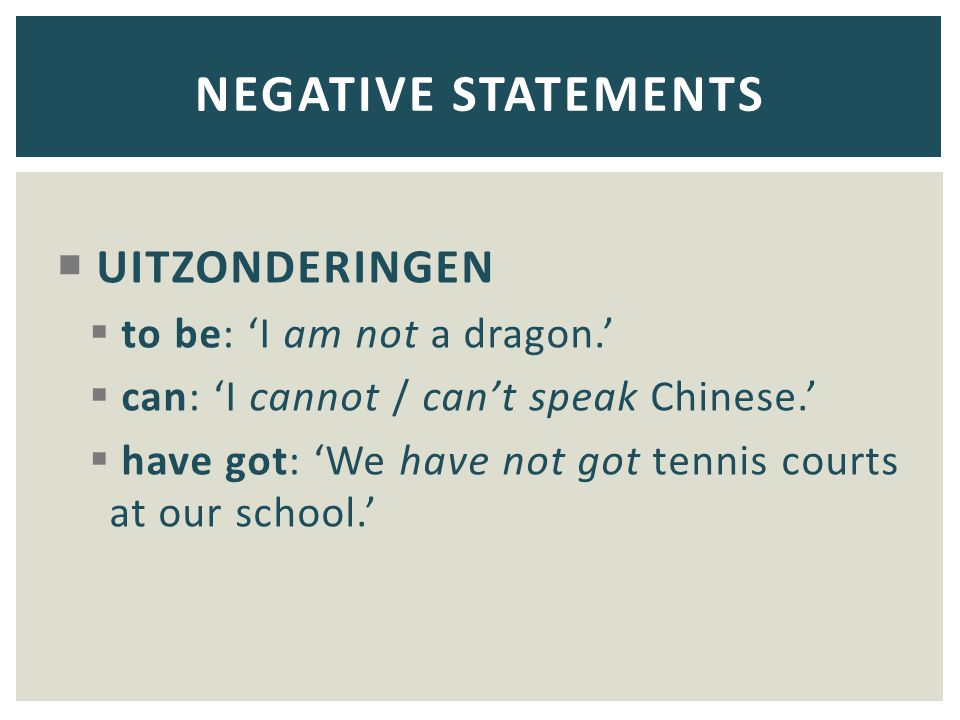 NEGATIVE STATEMENTS UITZONDERINGEN to be: 'I am not a dragon.'