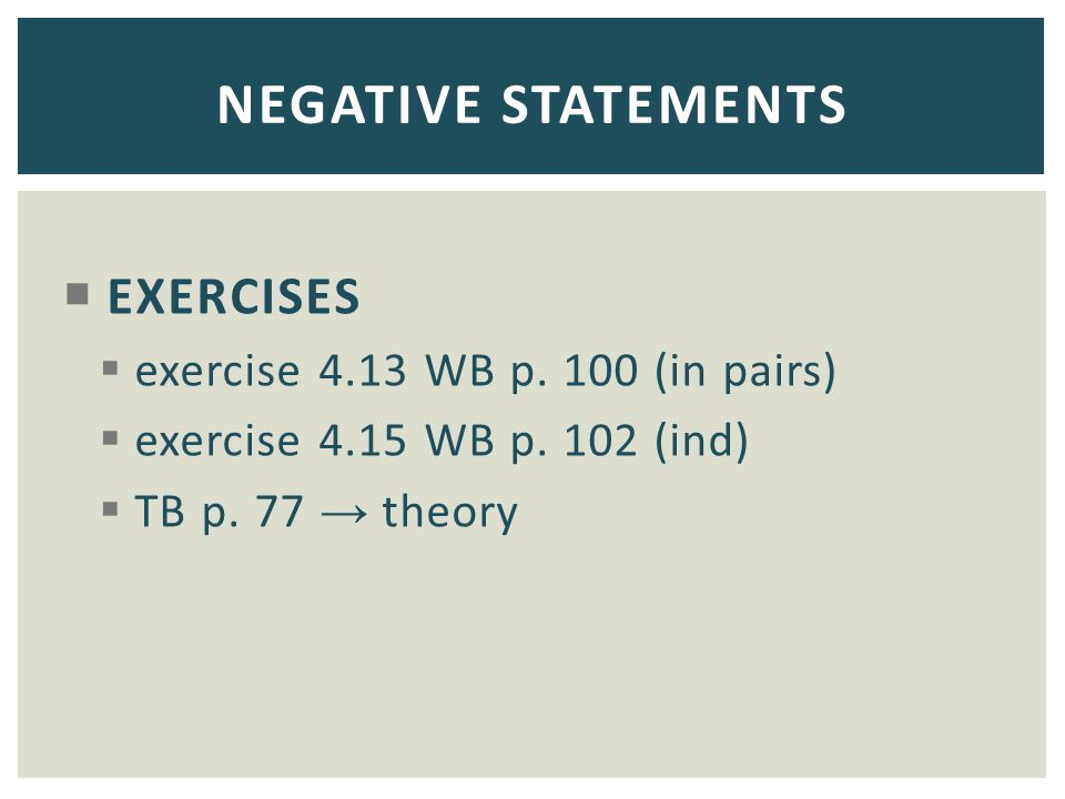 NEGATIVE STATEMENTS EXERCISES exercise 4.13 WB p. 100 (in pairs)