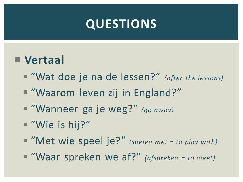 QUESTIONS Vertaal Wat doe je na de lessen (after the lessons)