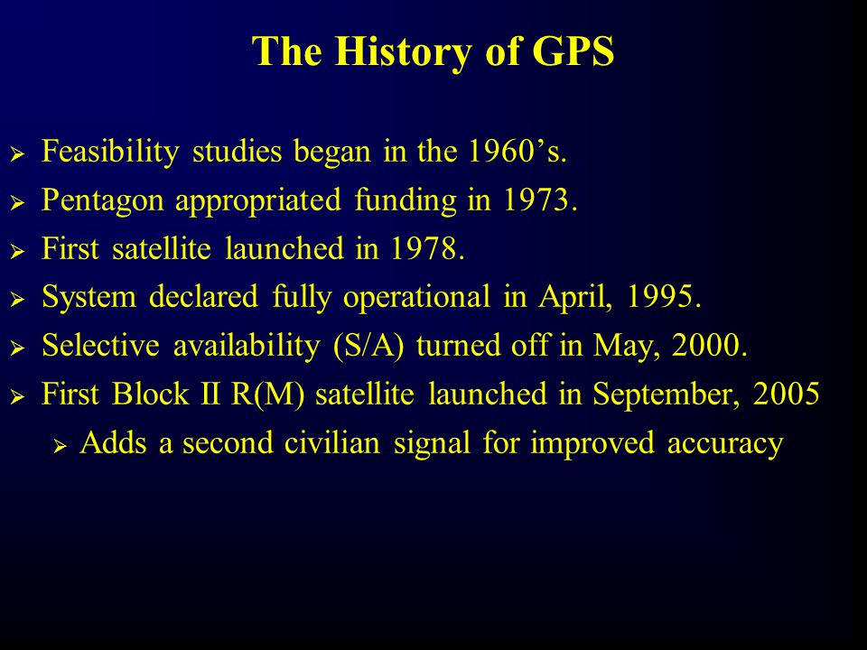 The History of GPS Feasibility studies began in the 1960's.
