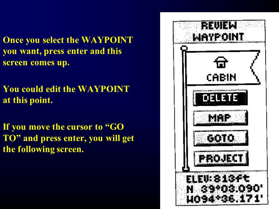 Once you select the WAYPOINT you want, press enter and this screen comes up.