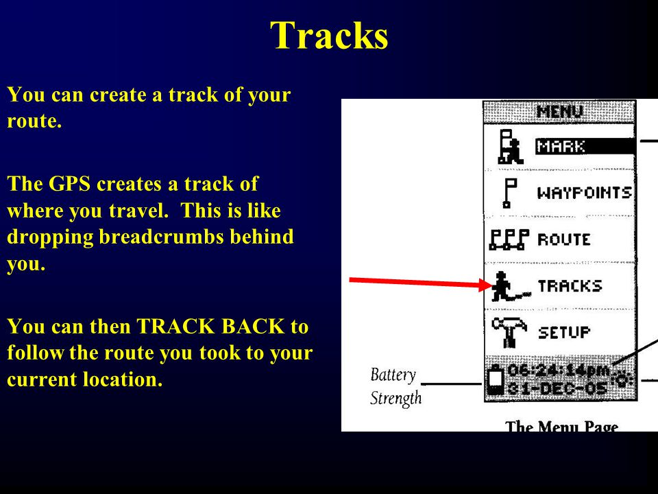 Tracks You can create a track of your route.