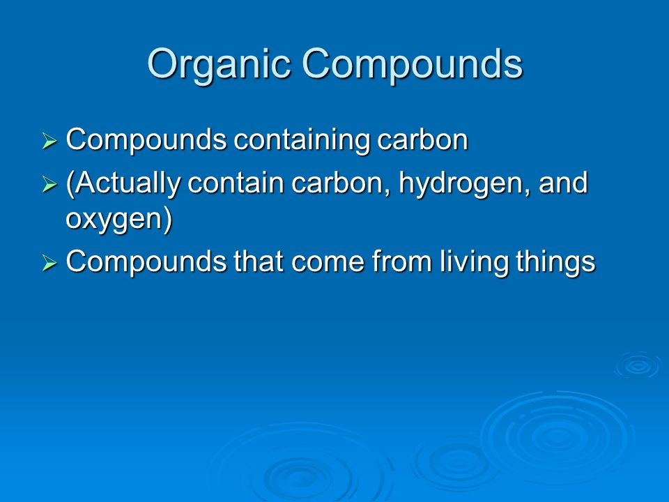 Organic Compounds Compounds containing carbon