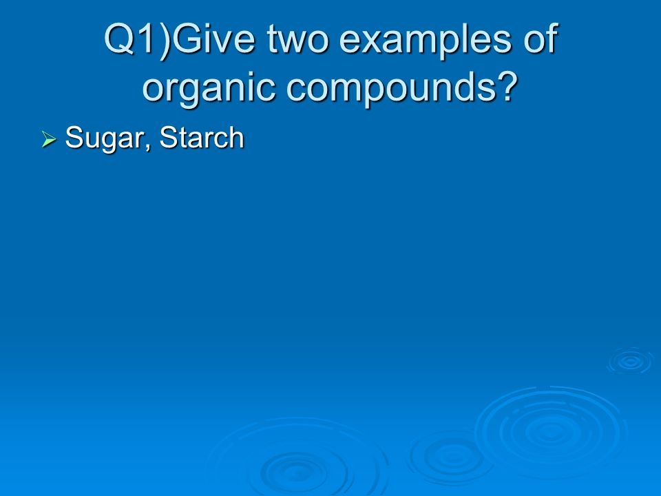 Q1)Give two examples of organic compounds