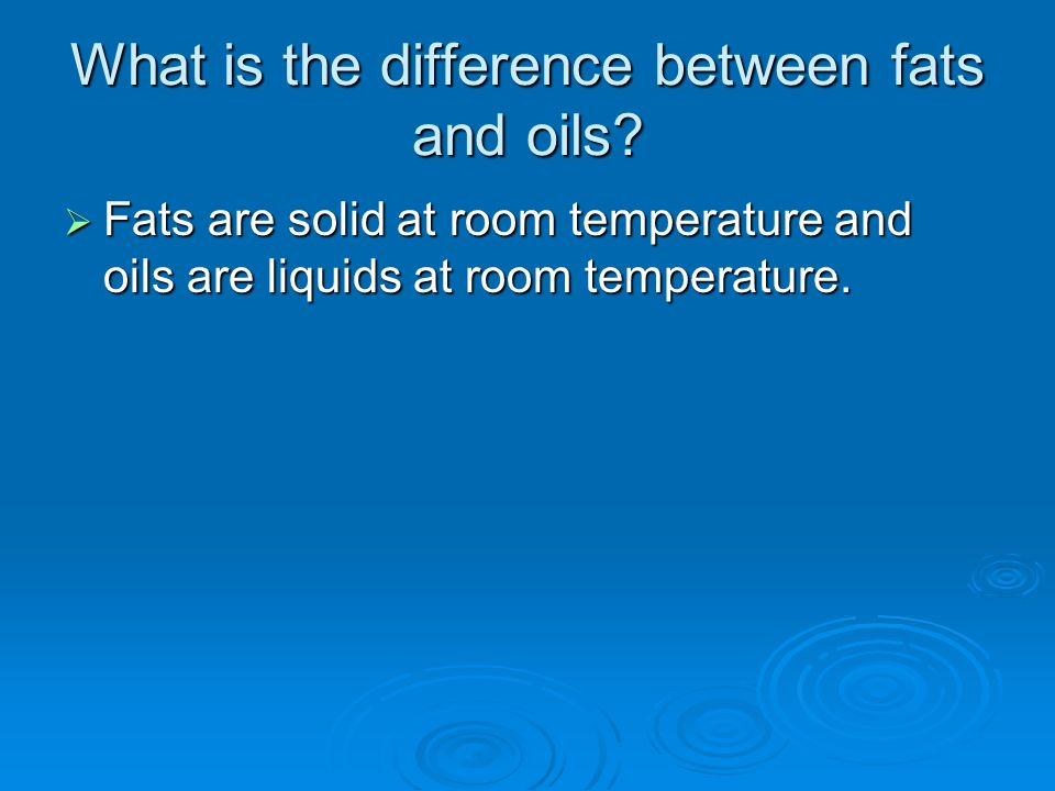 What is the difference between fats and oils