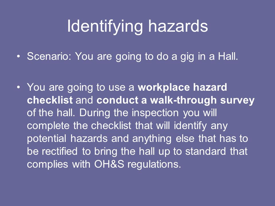 Identifying hazards Scenario: You are going to do a gig in a Hall.