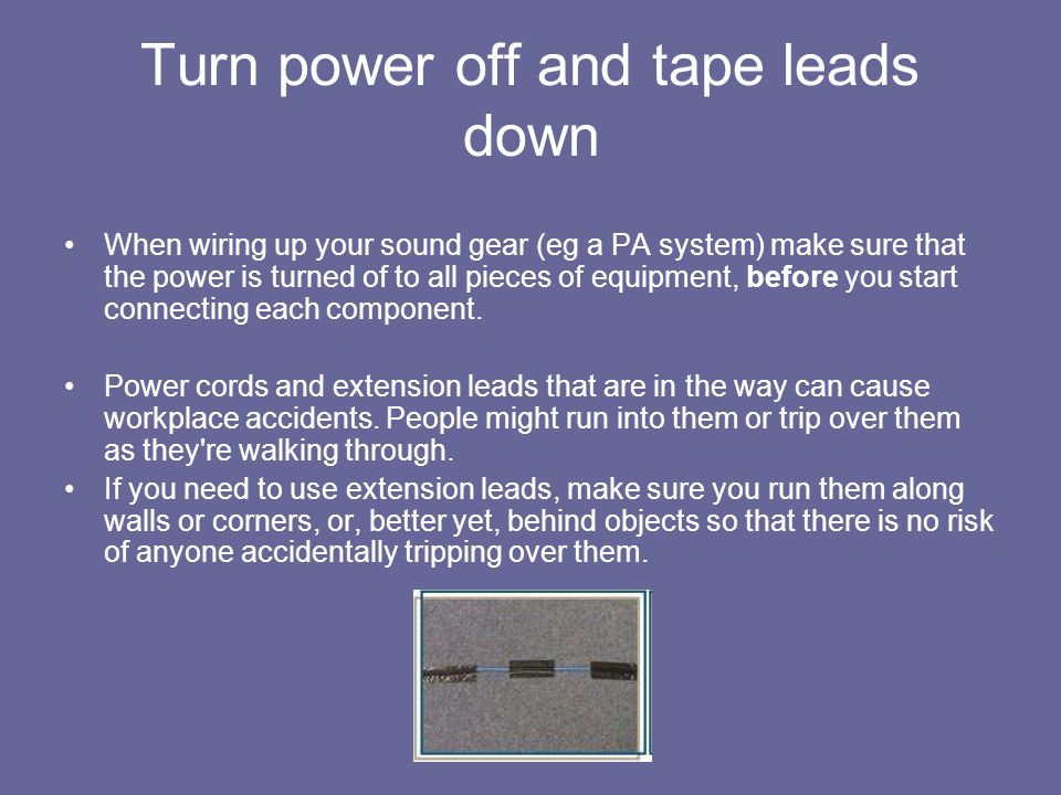 Turn power off and tape leads down