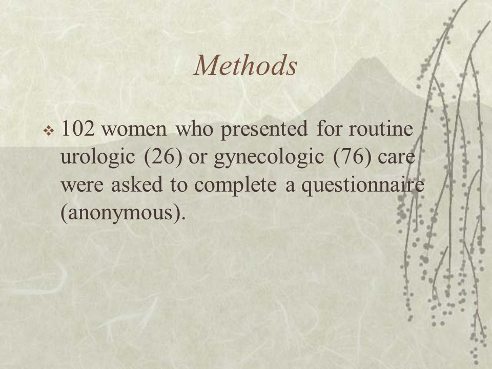 Methods 102 women who presented for routine urologic (26) or gynecologic (76) care were asked to complete a questionnaire (anonymous).