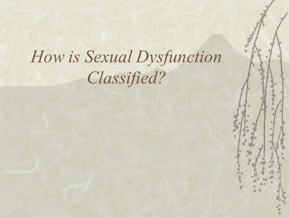 How is Sexual Dysfunction Classified