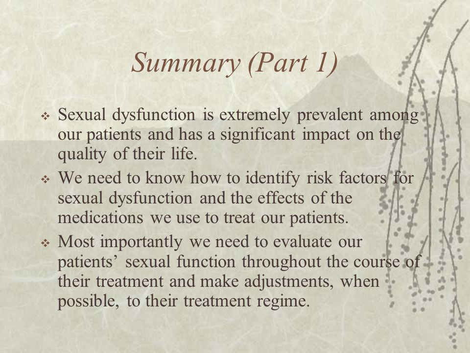 Summary (Part 1) Sexual dysfunction is extremely prevalent among our patients and has a significant impact on the quality of their life.