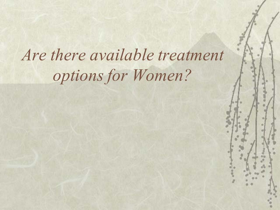 Are there available treatment options for Women