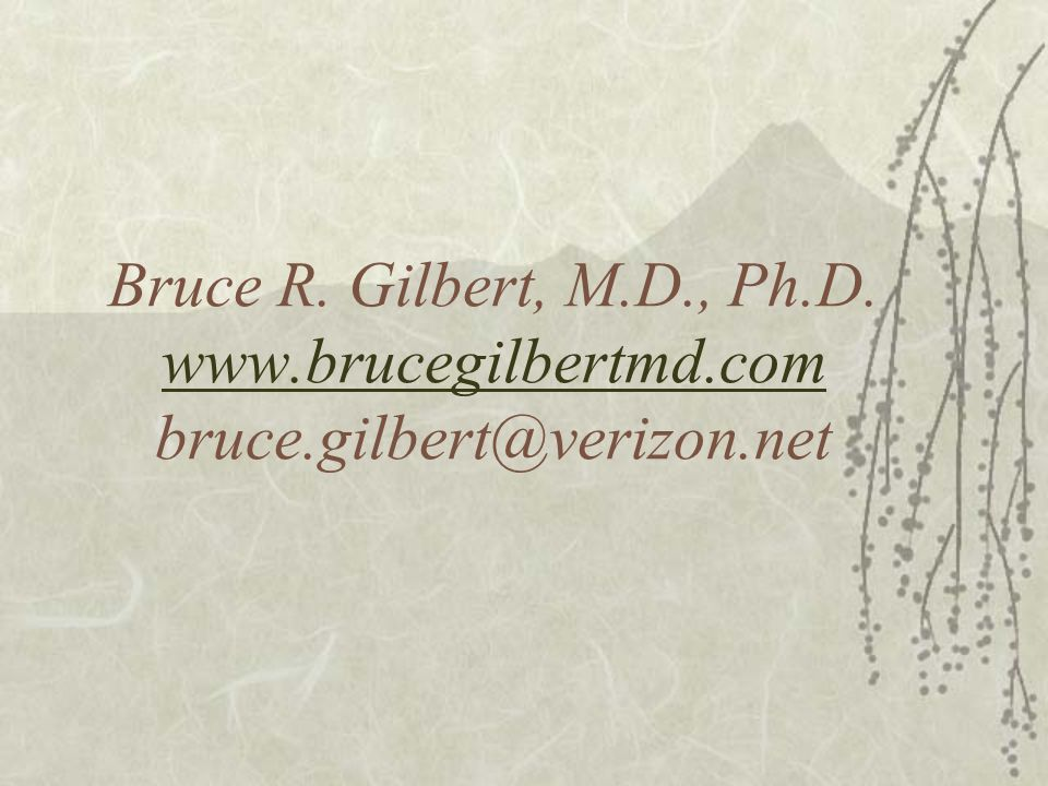 Bruce R. Gilbert, M. D. , Ph. D. www. brucegilbertmd. com bruce
