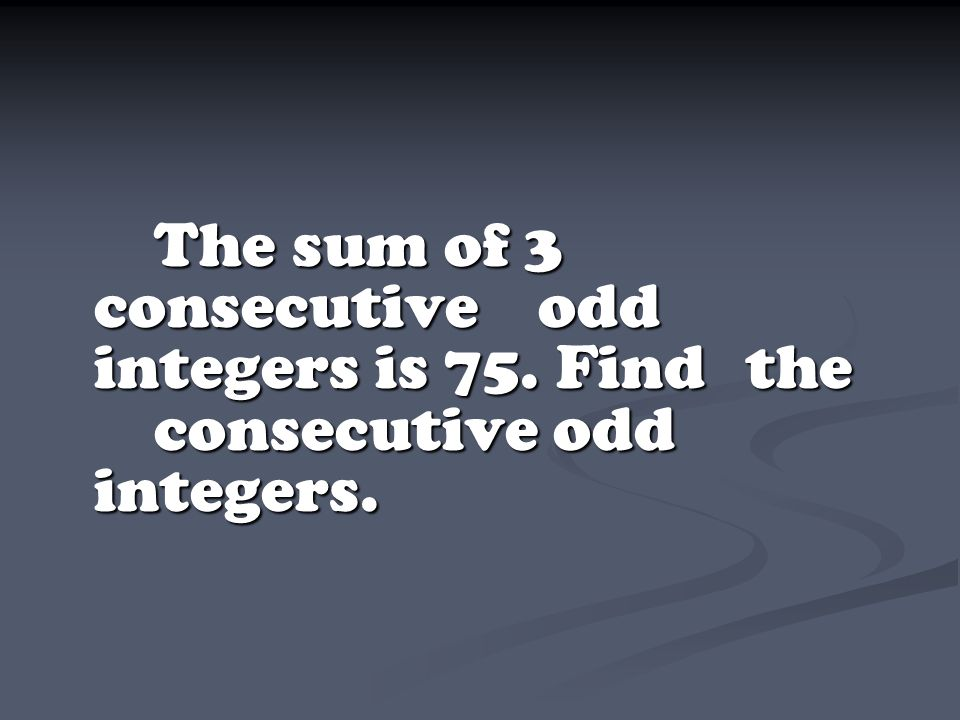 The sum of 3 consecutive. odd integers is 75. Find. the