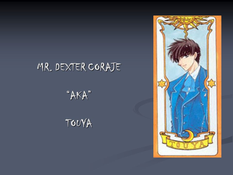 MR. DEXTER CORAJE AKA TOUYA