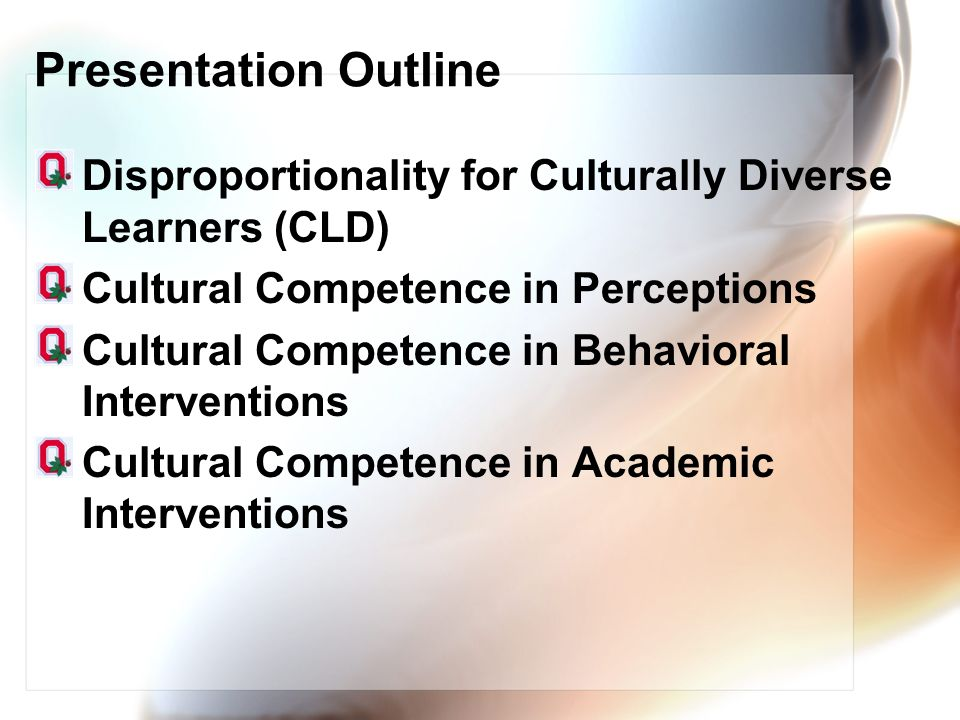 Presentation Outline Disproportionality for Culturally Diverse Learners (CLD) Cultural Competence in Perceptions.