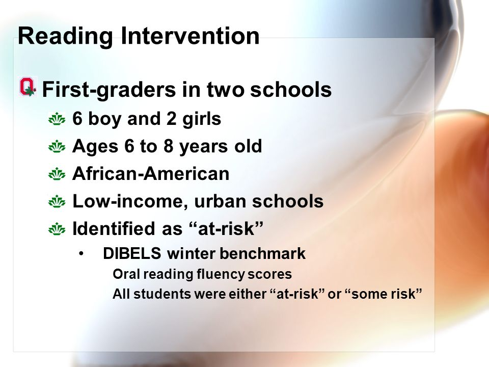 Reading Intervention First-graders in two schools 6 boy and 2 girls