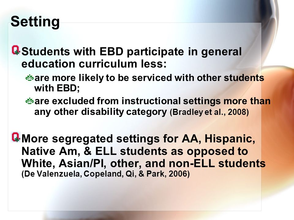 Setting Students with EBD participate in general education curriculum less: are more likely to be serviced with other students with EBD;