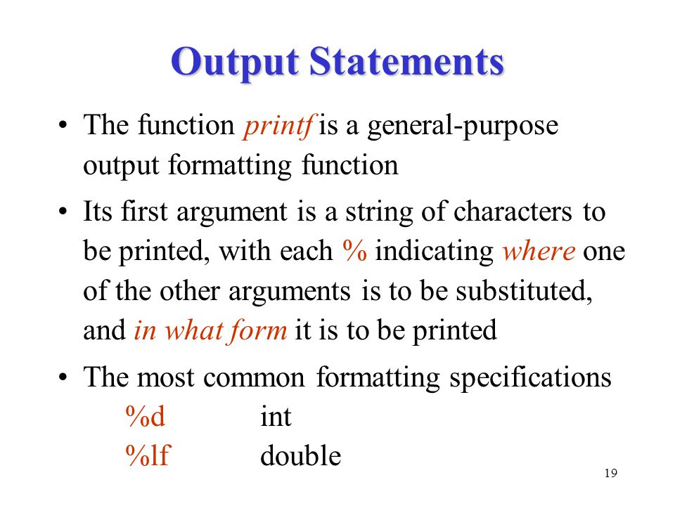 Output Statements The function printf is a general-purpose output formatting function.