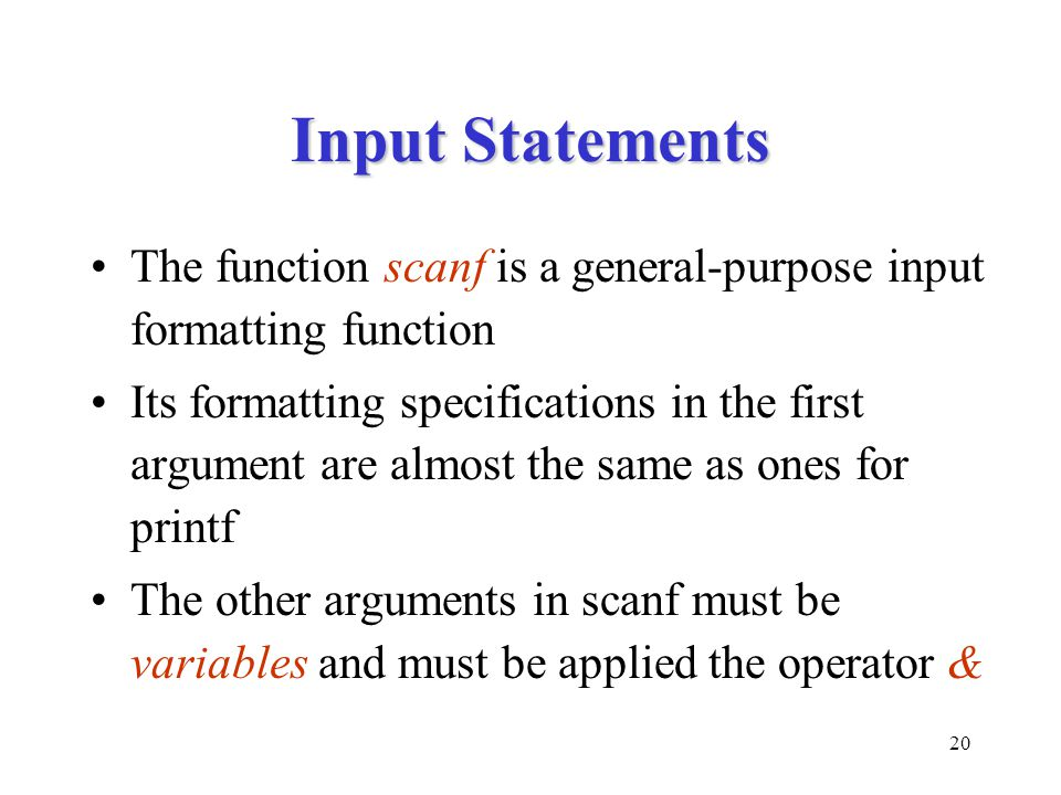 Input Statements The function scanf is a general-purpose input formatting function.