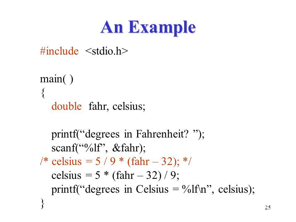 An Example #include <stdio.h> main( ) { double fahr, celsius;