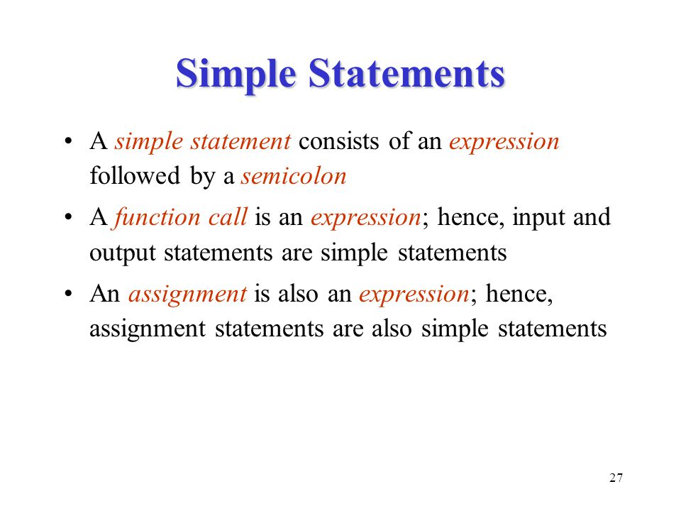 Simple Statements A simple statement consists of an expression followed by a semicolon.