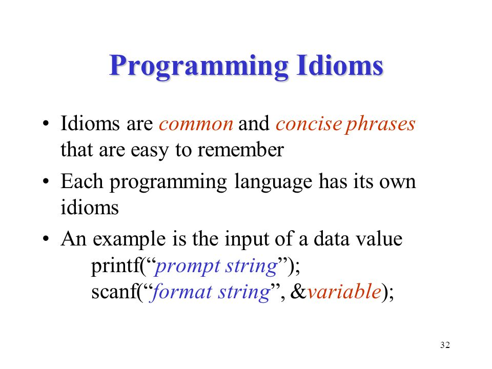 Programming Idioms Idioms are common and concise phrases that are easy to remember. Each programming language has its own idioms.