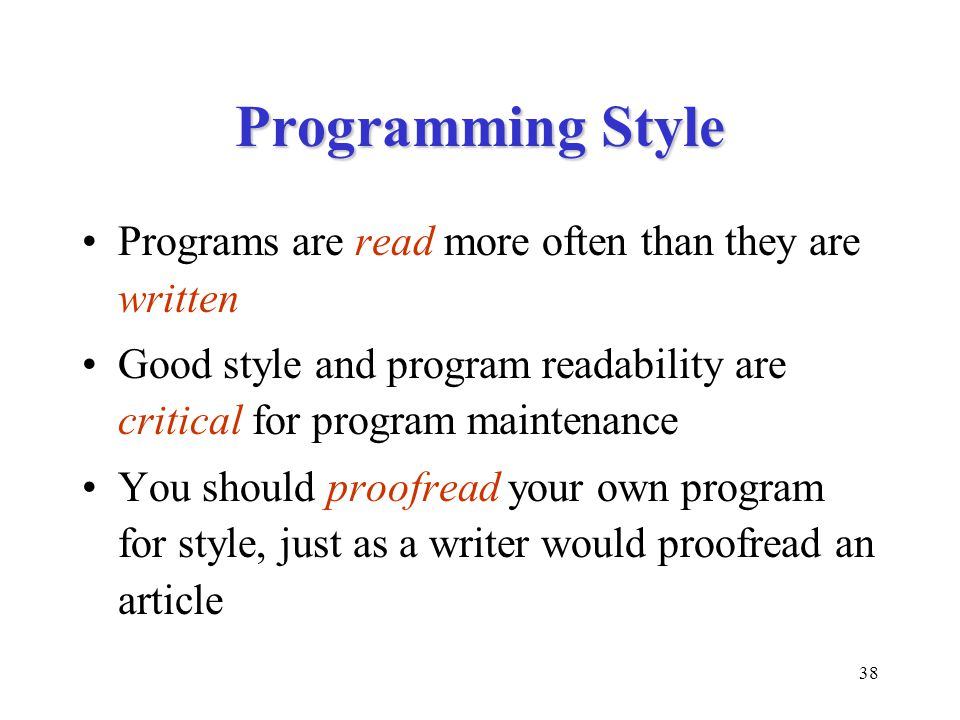 Programming Style Programs are read more often than they are written