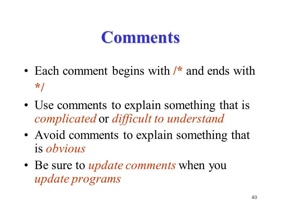 Comments Each comment begins with /* and ends with */