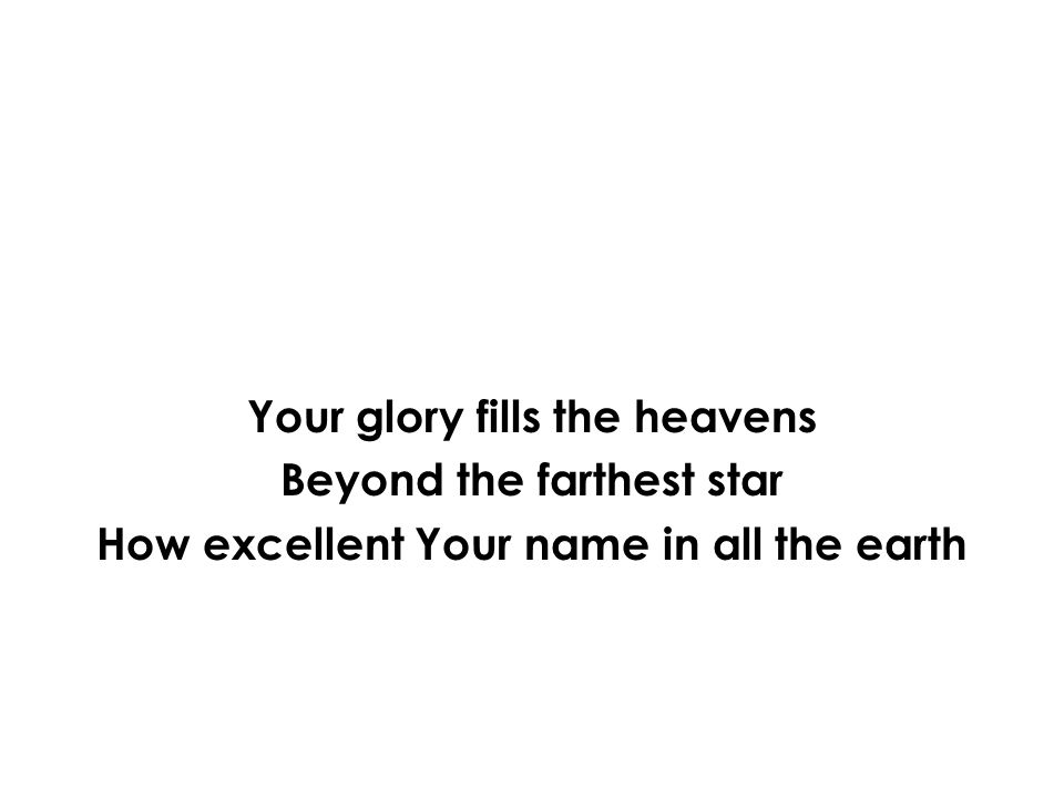 Your glory fills the heavens Beyond the farthest star