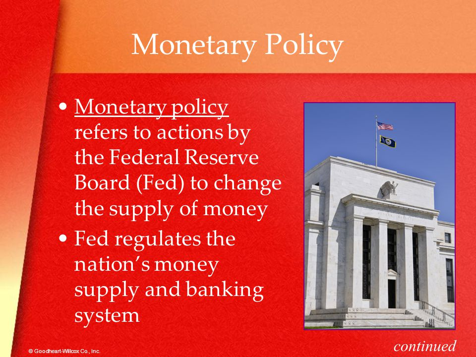 Monetary Policy Monetary policy refers to actions by the Federal Reserve Board (Fed) to change the supply of money.