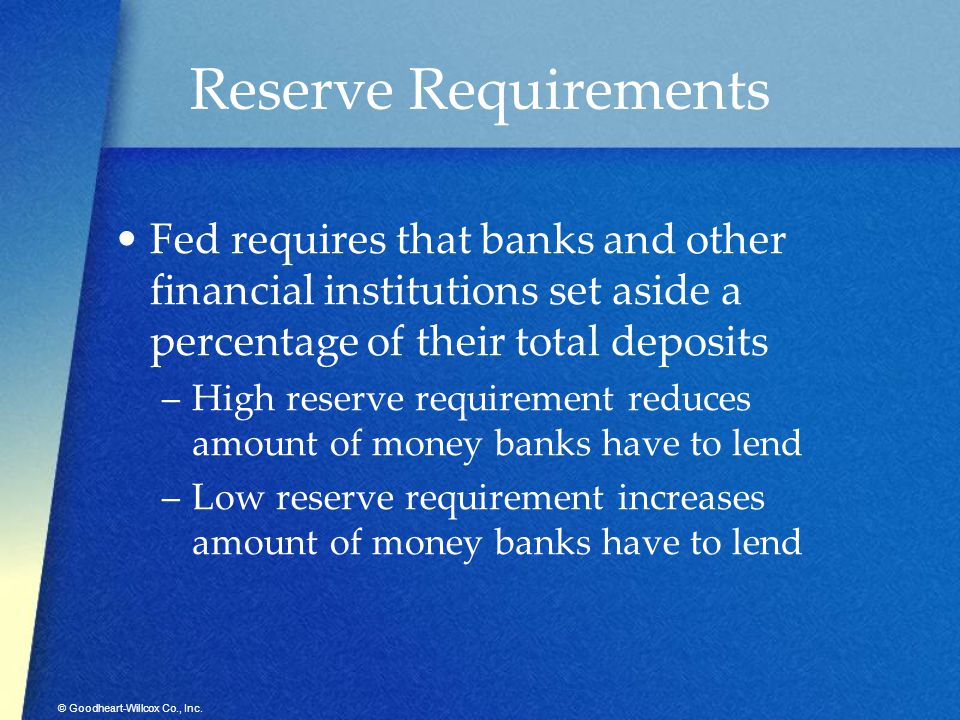 Reserve Requirements Fed requires that banks and other financial institutions set aside a percentage of their total deposits.