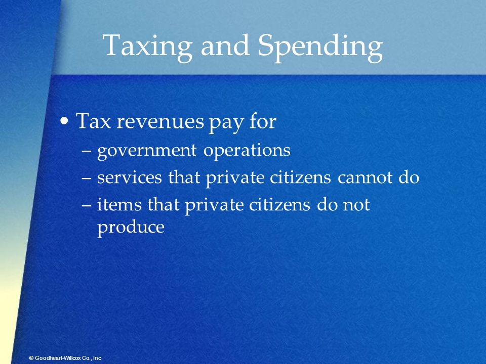 Taxing and Spending Tax revenues pay for government operations