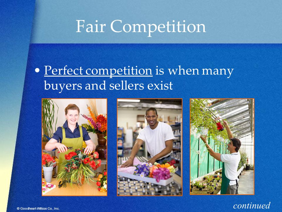 Fair Competition Perfect competition is when many buyers and sellers exist continued