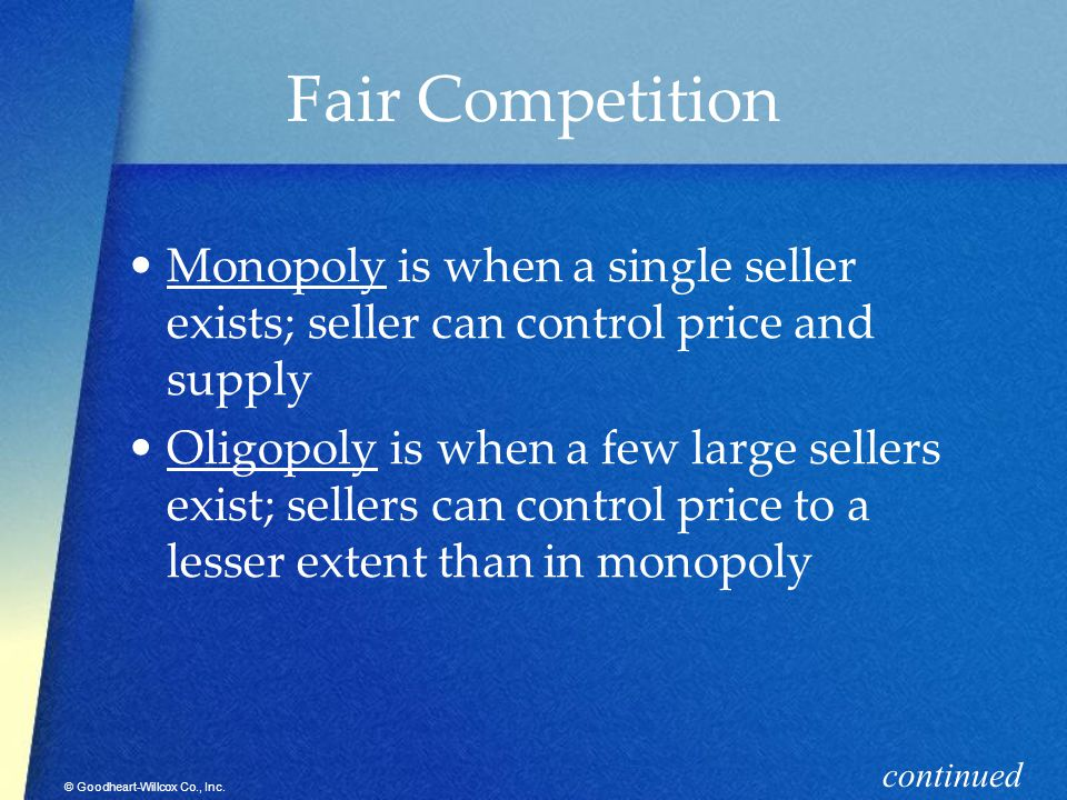 Fair Competition Monopoly is when a single seller exists; seller can control price and supply.