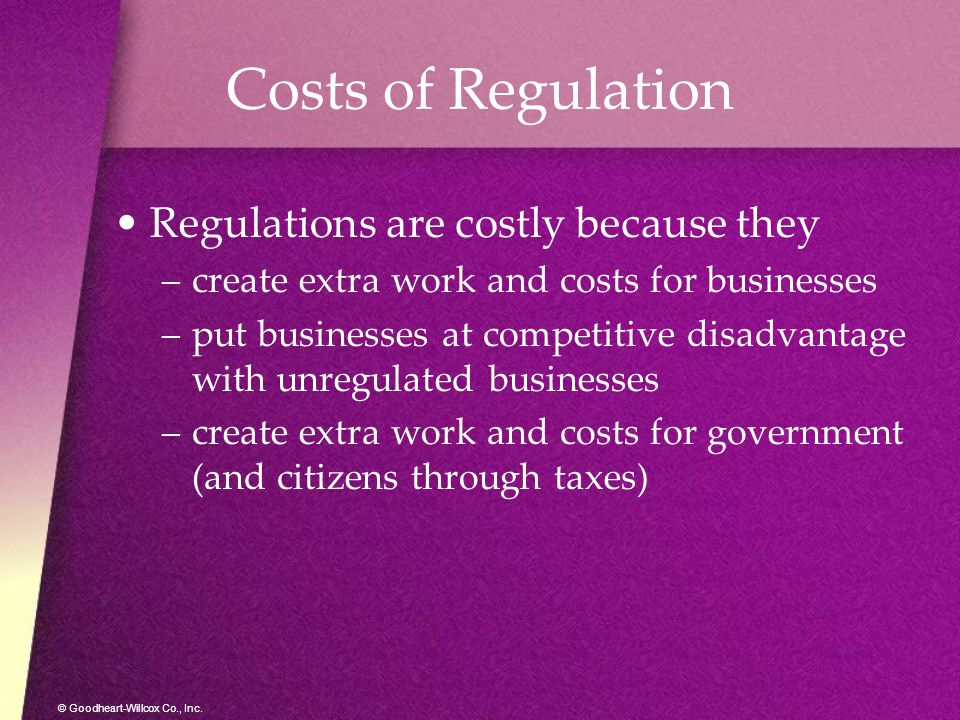 Costs of Regulation Regulations are costly because they
