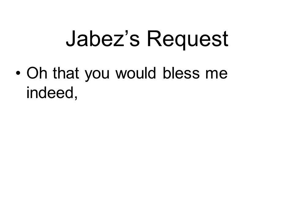 Jabez's Request Oh that you would bless me indeed,