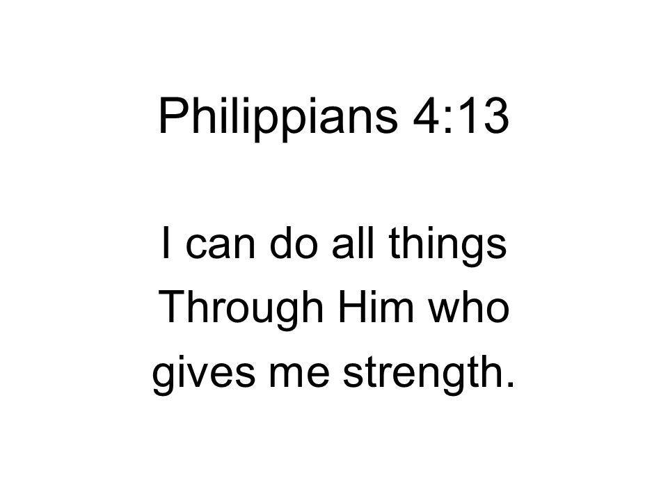 I can do all things Through Him who gives me strength.