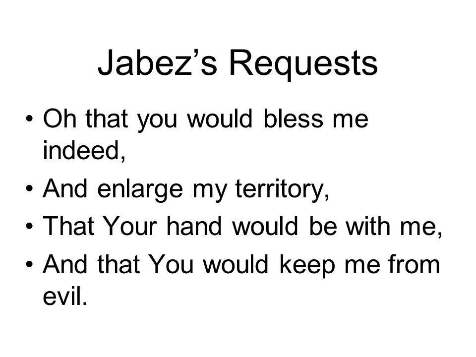Jabez's Requests Oh that you would bless me indeed,