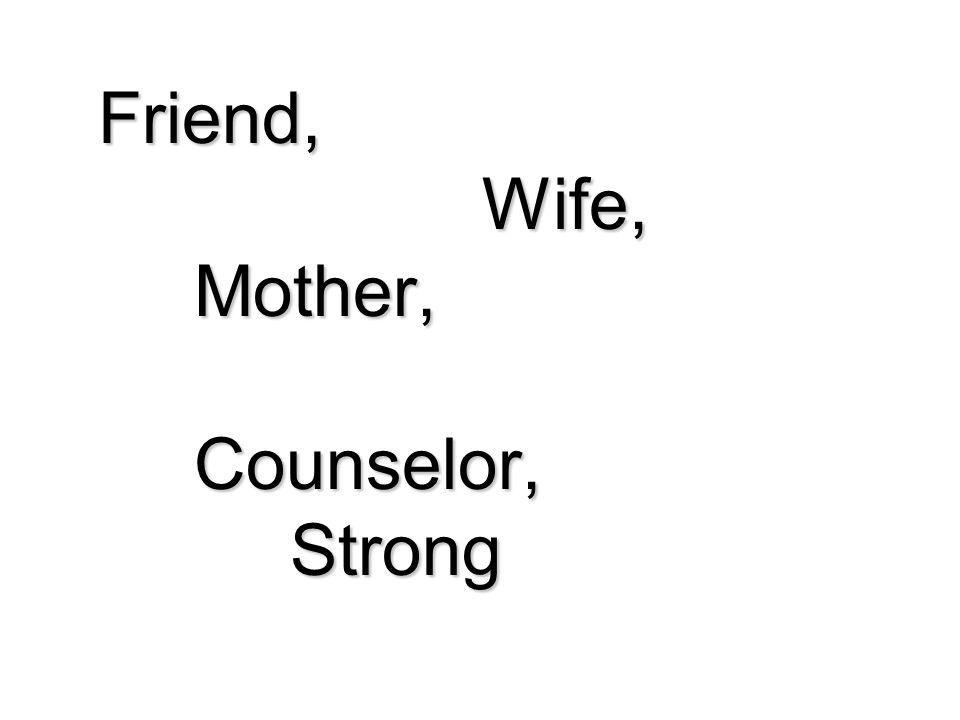 Friend, Wife, Mother, Counselor, Strong