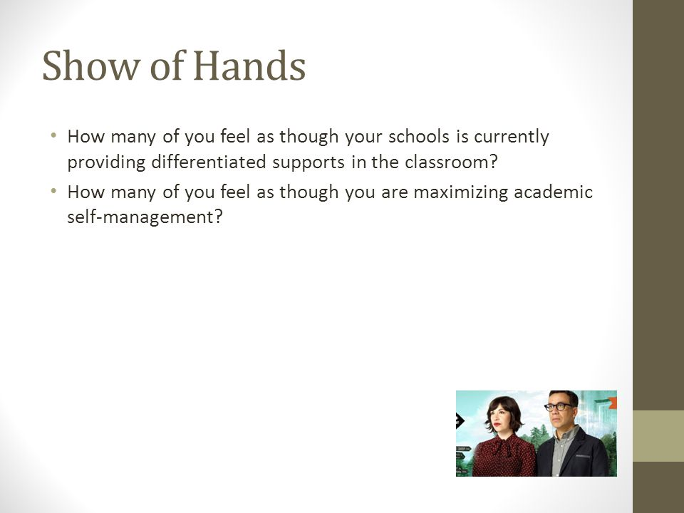 Show of Hands How many of you feel as though your schools is currently providing differentiated supports in the classroom