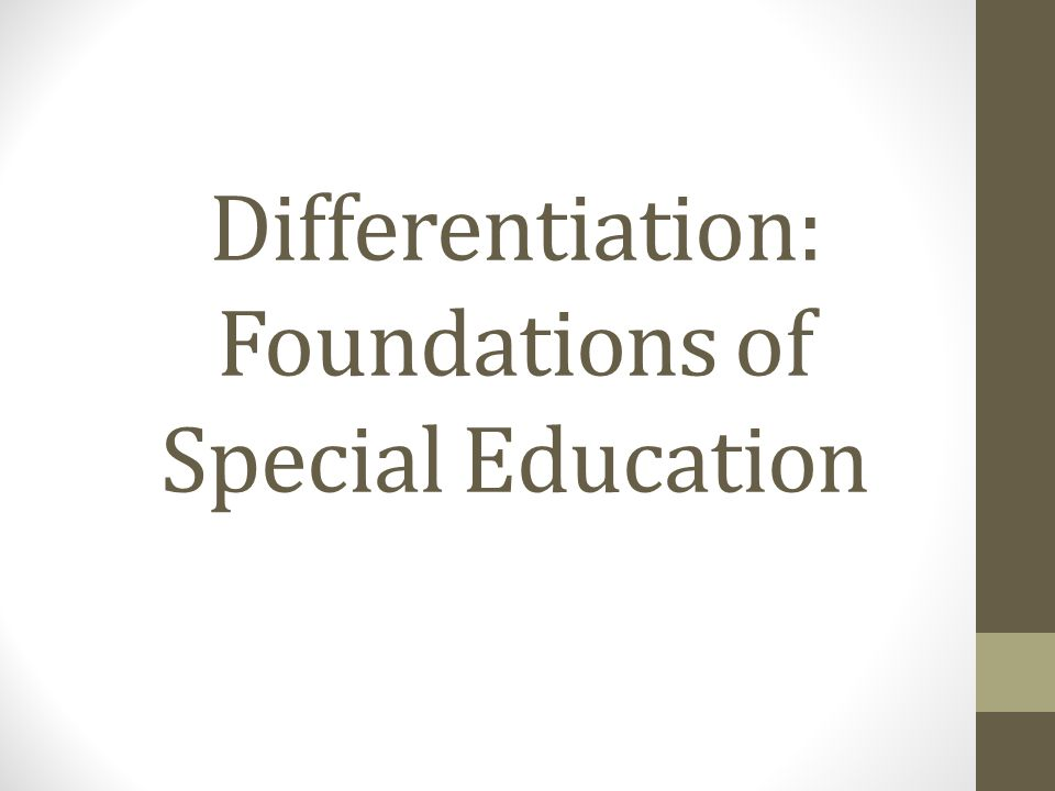 Differentiation: Foundations of Special Education