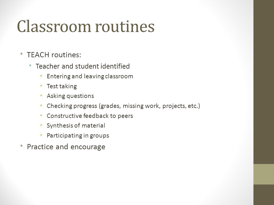 Classroom routines TEACH routines: Practice and encourage