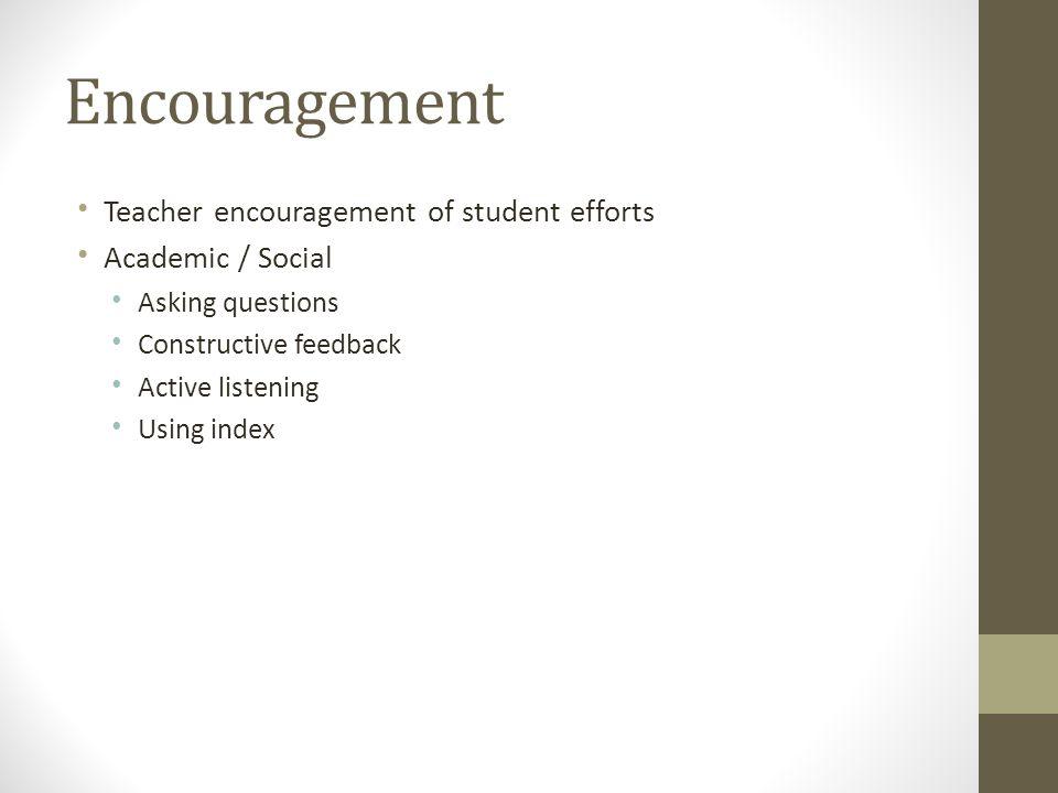 Encouragement Teacher encouragement of student efforts