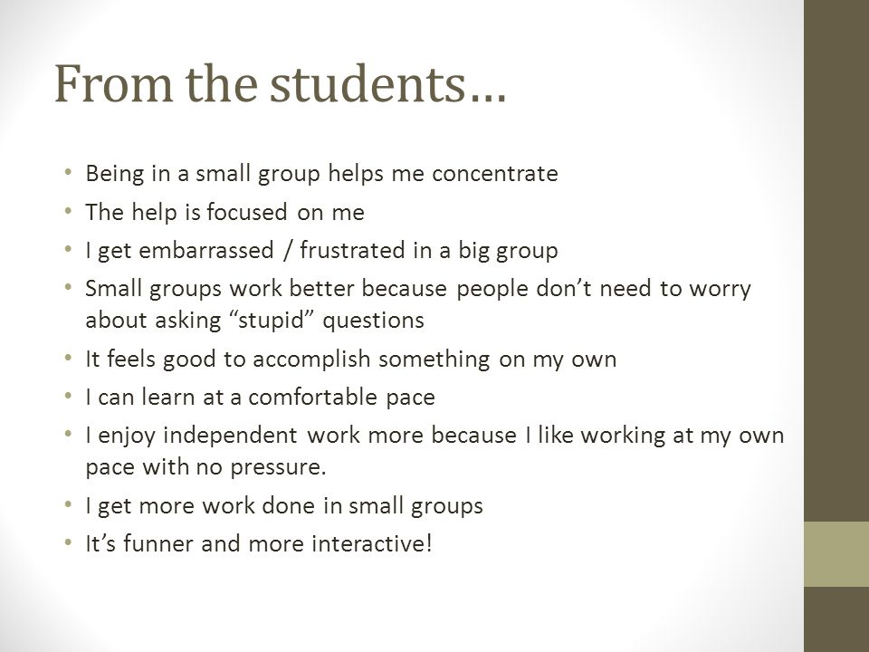 From the students… Being in a small group helps me concentrate