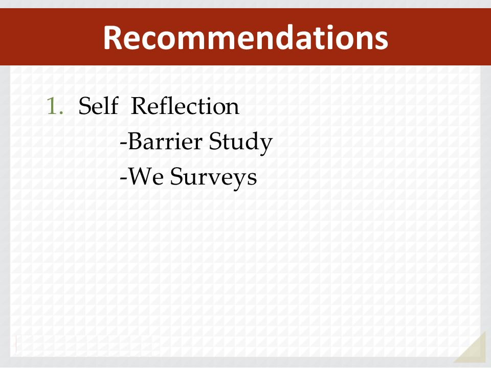 Recommendations Self Reflection -Barrier Study -We Surveys