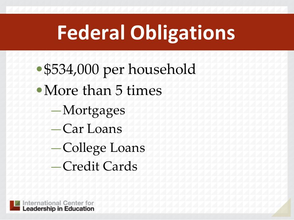 Federal Obligations $534,000 per household More than 5 times Mortgages