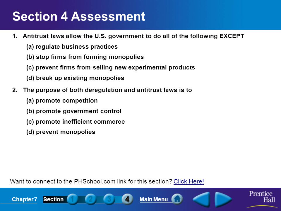 Section 4 Assessment 1. Antitrust laws allow the U.S. government to do all of the following EXCEPT.